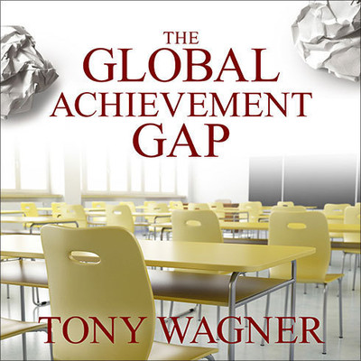 The Global Achievement Gap: Why Even Our Best Schools Dont Teach the New Survival Skills our Children Need---and What We Can Do About it Audiobook, by Tony Wagner