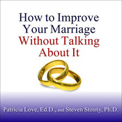 How to Improve Your Marriage without Talking About It, by Patricia Love, Steven Stosny