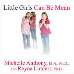 Little Girls Can Be Mean: Four Steps to Bully-Proof Girls in the Early Grades Audiobook, by Michelle Anthony, M.A., Ph.D., Michelle Anthony, Reyna Lindert, Ph.D., Reyna Lindert