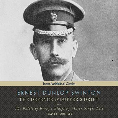 The Defence of Duffers Drift: and The Battle of Boobys Bluffs by Major Single List Audiobook, by Ernest Dunlop Swinton