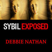 Sybil Exposed: The Extraordinary Story Behind the Famous Multiple Personality Case Audiobook, by Debbie Nathan