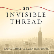 An Invisible Thread: The True Story of an 11-Year-Old Panhandler, a Busy Sales Executive, and an Unlikely Meeting with Destiny, by Laura Schroff, Alex Tresniowski