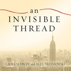 An Invisible Thread: The True Story of an 11-Year-Old Panhandler, a Busy Sales Executive, and an Unlikely Meeting with Destiny Audiobook, by Laura Schroff, Alex Tresniowski