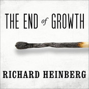 The End of Growth: Adapting to Our New Economic Reality, by Richard Heinberg