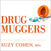 Drug Muggers: Which Medications Are Robbing Your Body of Essential Nutrients---and Natural Ways to Restore Them Audiobook, by Suzy Cohen