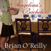 Angelinas Bachelors: A Novel, with Food, by Brian O'Reilly