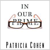 In Our Prime: The Invention of Middle Age Audiobook, by Patricia Cohen