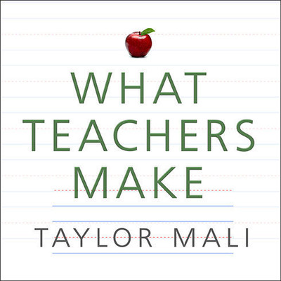 What Teachers Make: In Praise of the Greatest Job in the World Audiobook, by Taylor Mali