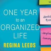 One Year to an Organized Life: From Your Closets to Your Finances, the Week-by-Week Guide to Getting Completely Organized for Good, by Regina Leeds