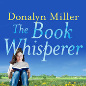 The Book Whisperer: Awakening the Inner Reader in Every Child, by Donalyn Miller