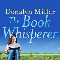 The Book Whisperer: Awakening the Inner Reader in Every Child Audiobook, by Donalyn Miller