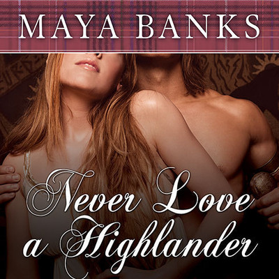 Never Love a Highlander Audiobook, by Maya Banks