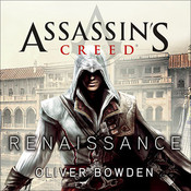 Assassin's Creed: Renaissance, by Oliver Bowden