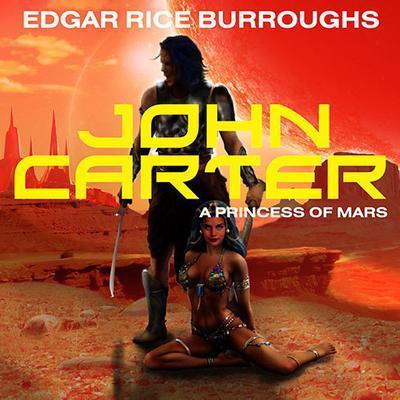 John Carter in A Princess of Mars Audiobook, by Edgar Rice Burroughs