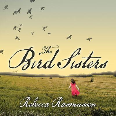 The Bird Sisters Audiobook, by Rebecca Rasmussen