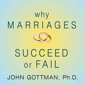 Why Marriages Succeed or Fail: And How You Can Make Yours Last, by John Gottman