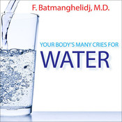 Your Bodys Many Cries For Water, by F. Batmanghelidj