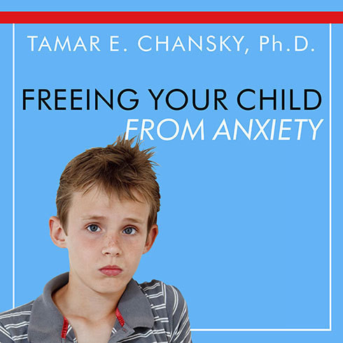 Printable Freeing Your Child From Anxiety: Powerful, Practical Solutions to Overcome Your Child's Fears, Worries, and Phobias Audiobook Cover Art