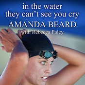In the Water They Cant See You Cry: A Memoir, by Amanda Beard, Tavia Gilbert, Rebecca Paley