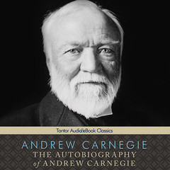The Autobiography of Andrew Carnegie Audiobook, by Andrew Carnegie