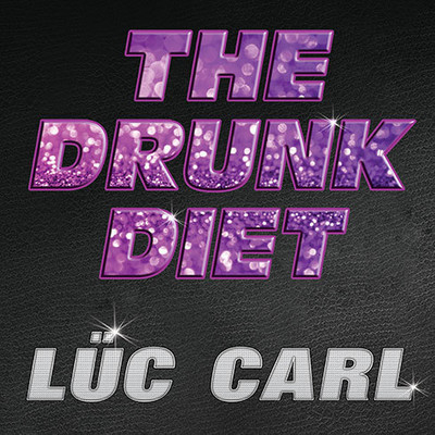 The Drunk Diet: How I Lost 40 Pounds...Wasted: A Memoir Audiobook, by Lüc Carl