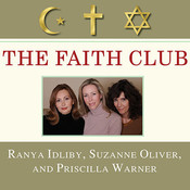 The Faith Club: A Muslim, A Christian, A Jew—Three Women Search for Understanding, by Ranya Idliby, Pam Ward, Priscilla Warner, Suzanne Oliver
