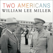 Two Americans: Truman, Eisenhower, and a Dangerous World, by William Lee Miller