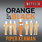 Orange Is the New Black: My Year in a Women's Prison, by Piper Kerman, Cassandra Campbell