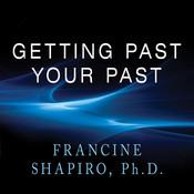 Getting Past Your Past: Take Control of Your Life With Self-Help Techniques from EMDR Therapy, by Francine Shapiro, PhD