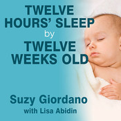 Twelve Hours' Sleep by Twelve Weeks Old: A Step-by-Step Plan for Baby Sleep Success Audiobook, by Suzy Giordano
