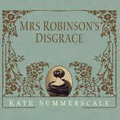 Mrs. Robinson's Disgrace: The Private Diary of a Victorian Lady, by Kate Summerscale