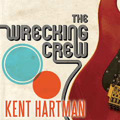 The Wrecking Crew: The Inside Story of Rock and Rolls Best-Kept Secret Audiobook, by Kent Hartman