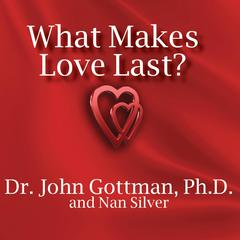 What Makes Love Last?: How to Build Trust and Avoid Betrayal Audiobook, by John M. Gottman, John M. Gottman, Nan Silver