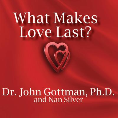 What Makes Love Last?: How to Build Trust and Avoid Betrayal Audiobook, by John M. Gottman