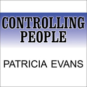 Controlling People: How to Recognize, Understand, and Deal with People Who Try to Control You Audiobook, by Patricia Evans