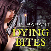 Dying Bites: Book One of the Bloodhound Files, by D. D. Barant