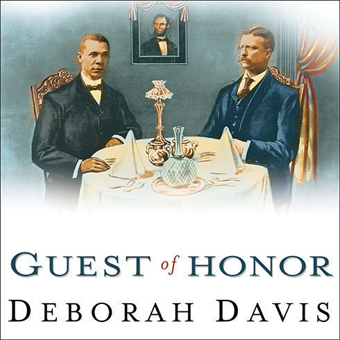 Printable Guest of Honor: Booker T. Washington, Theodore Roosevelt, and the White House Dinner That Shocked a Nation Audiobook Cover Art
