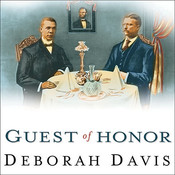 Guest of Honor: Booker T. Washington, Theodore Roosevelt, and the White House Dinner That Shocked a Nation, by Deborah Davis