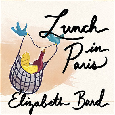 Lunch in Paris: A Love Story, with Recipes Audiobook, by Elizabeth Bard