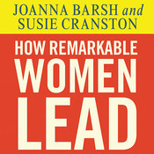 How Remarkable Women Lead: The Breakthrough Model for Work and Life, by Joanna Barsh, Susie Cranston, Geoffrey Lewis