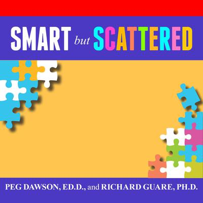 Smart but Scattered: The Revolutionary Executive Skills Approach to Helping Kids Reach Their Potential Audiobook, by Peg Dawson