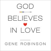 God Believes in Love: Straight Talk about Gay Marriage, by Gene Robinson