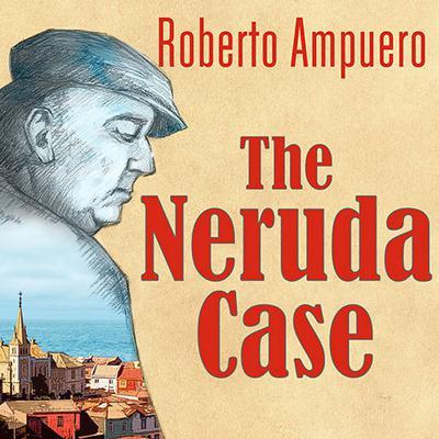 The Neruda Case: A Novel Audiobook, by Roberto Ampuero