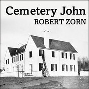 Cemetery John: The Undiscovered Mastermind Behind the Lindbergh Kidnapping, by Robert Zorn