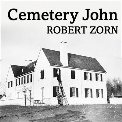 Cemetery John: The Undiscovered Mastermind Behind the Lindbergh Kidnapping Audiobook, by Robert Zorn