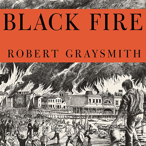 Printable Black Fire: The True Story of the Original Tom Sawyer—and of the Mysterious Fires That Baptized Gold Rush Era San Francisco Audiobook Cover Art
