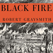 Black Fire: The True Story of the Original Tom Sawyer—and of the Mysterious Fires That Baptized Gold Rush Era San Francisco Audiobook, by Robert Graysmith
