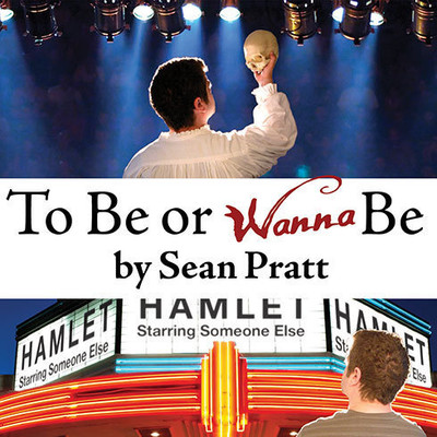 To Be or Wanna Be: The Top Ten Differences Between a Successful Actor and a Starving Artist Audiobook, by Sean Pratt