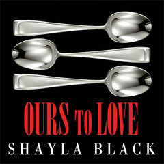 Ours to Love Audiobook, by Shayla Black