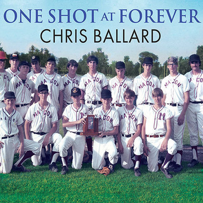 One Shot at Forever: A Small Town, an Unlikely Coach, and a Magical Baseball Season Audiobook, by Chris Ballard